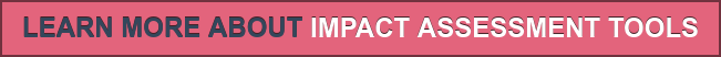 LEARN MORE ABOUT IMPACT ASSESSMENT TOOLS